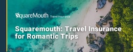 Squaremouth: Travel Insurance for Romantic Trips