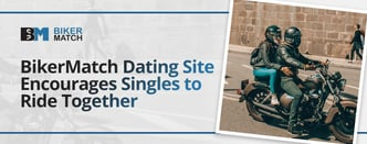 BikerMatch Dating Site Encourages Singles to Ride Together