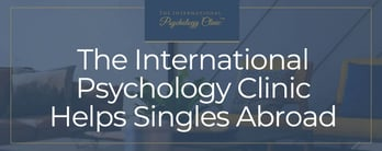 The International Psychology Clinic Helps Singles Abroad