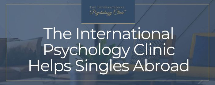 The International Psychology Clinic Can Help Single Foreigners