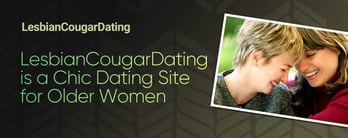 LesbianCougarDating is a Chic Dating Site for Older Women