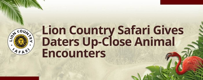 Lion Country Safari Gives Daters Up Close Animal Encounters
