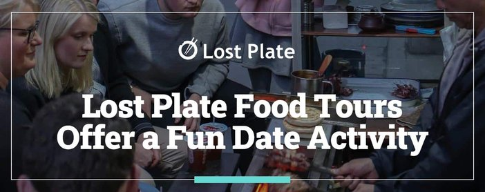 Lost Plate Food Tours Offer A Fun Date Activity