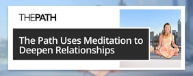 The Path Uses Meditation to Deepen Relationships