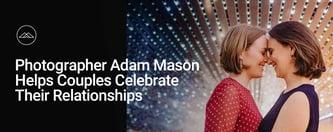 Photographer Adam Mason Helps Couples Celebrate Relationships