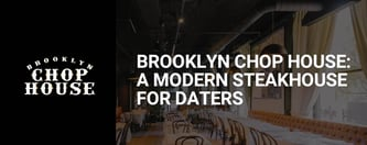 Brooklyn Chop House: A Modern Steakhouse for Daters