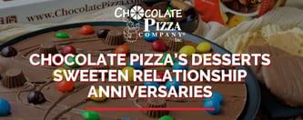 Chocolate Pizza's Desserts Sweeten Relationship Anniversaries