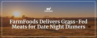 FarmFoods Delivers Grass-Fed Meats for Date Night Dinners