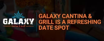 Galaxy Cantina & Grill is a Refreshing Date Spot
