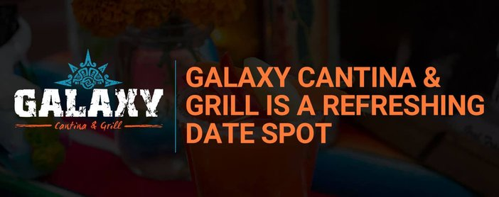 Galaxy Cantina And Grill Is A Refreshing Date Spot