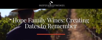 Hope Family Wines: Creating Dates to Remember