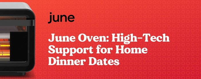 June Oven Provides Tech For Dinner Dates At Home