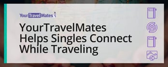 YourTravelMates Helps Singles Connect While Traveling