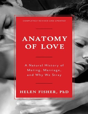 Photo of Helen Fisher book Anatomy of Love: A Natural History of Mating, Marriage, and Why We Stray