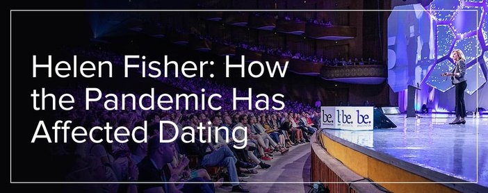Helen Fisher Shares Insights Into Pandemic Dating