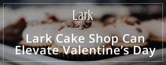 Lark Cake Shop Can Elevate Valentine's Day