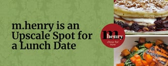 m.henry is an Upscale Spot for a Lunch Date