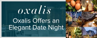 Oxalis Offers an Elegant Date Night