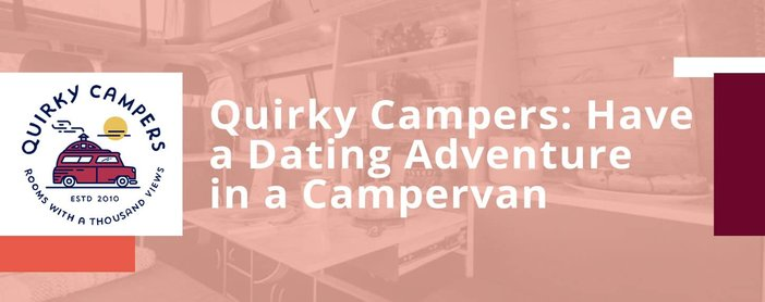 Quirky Campers Offers Dating Adventures Campervans