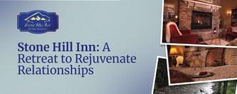 Stone Hill Inn: A Retreat to Rejuvenate Relationships