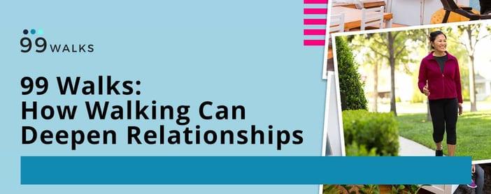 99 Walks Shares How Walking Can Deepen Relationships