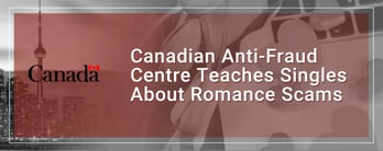 Canadian Anti-Fraud Centre Teaches About Romance Scams