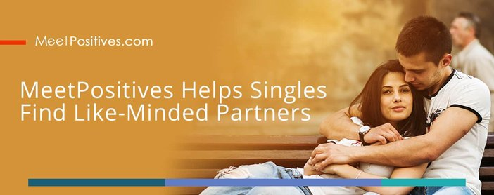 Meetpositives Helps Singles Find Like Minded Partners