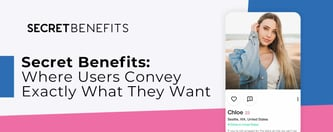 Secret Benefits: Where Users Convey Exactly What They Want
