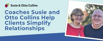Susie and Otto Collins Help Clients Simplify Relationships