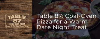 Table 87: Coal-Oven Pizza for a Warm Date Night Treat
