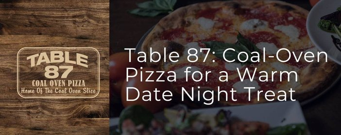 Table 87 Offers Classic Coal Oven Pizza For A Warm Date Night Treat