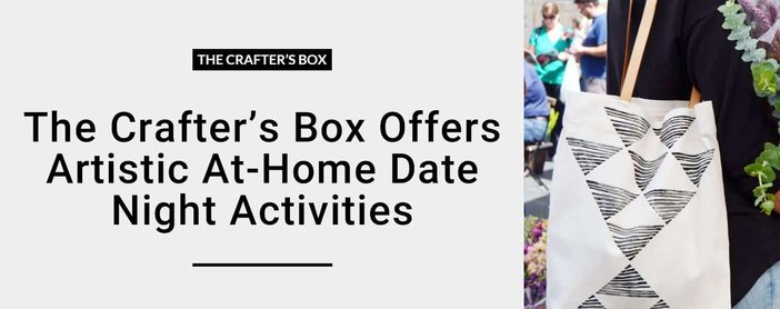 The Crafters Box Offers Artistic At Home Date Night Activities