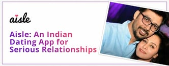 Aisle: An Indian Dating App for Serious Relationships