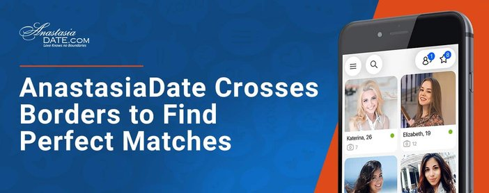 Anastasia Date Crosses Borders To Find Perfect Matches