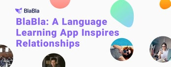 BlaBla: A Language Learning App Inspires Relationships