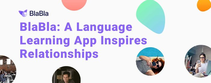 Blabla Language Learning App Inspires Cross Cultural Relationships