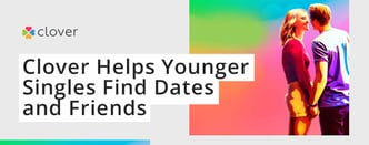 Clover Helps Younger Singles Find Dates and Friends