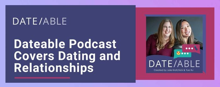 Dateable Podcast Covers Dating And Relationships