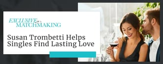 Susan Trombetti Helps Singles Find Lasting Love