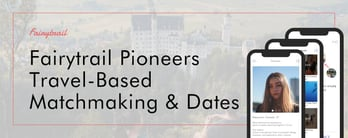 Fairytrail Pioneers Travel-Based Matchmaking & Dates