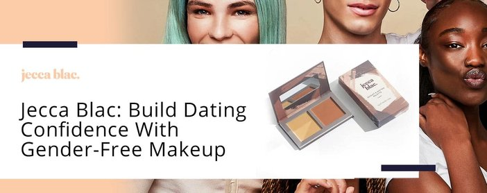 Jecca Blac Makeup Helps Daters Build Confidence