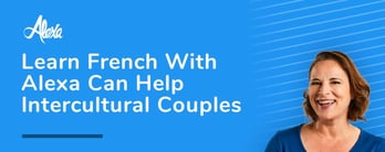 Learn French With Alexa Can Help Intercultural Couples