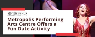 Metropolis Performing Arts Centre Offers a Fun Date Activity