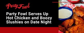Party Fowl Serves Up Hot Chicken and Boozy Slushies on Date Night