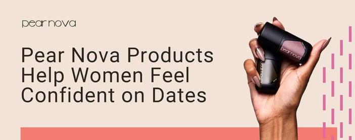 Pear Nova Products Help Women Feel Confident On Dates