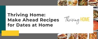 Thriving Home: Make Ahead Recipes for Dates at Home