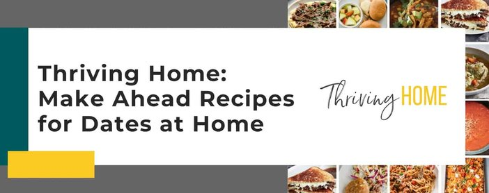 Thriving Home Make Ahead Recipes For Dates At Home