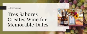 Tres Sabores Creates Wine for Memorable Dates
