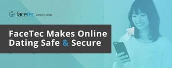 FaceTec Helps Make Online Dating Safe & Secure