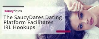 The SaucyDates Dating Platform Facilitates IRL Hookups